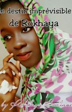 le destin imprevisible de Rokhaya by Rokhaya_Badiane