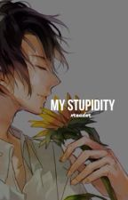 My Stupidity | Oujidere!Sensei x Reader by nekura
