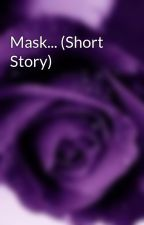 Mask... (Short Story) by rose_ungu