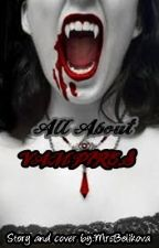 ALL ABOUT VAMPIRES (EDITED!) by MrsBelikova