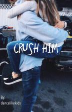 Crush Him || n.h [completed] by dancelikekids