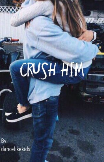 Crush Him || n.h [completed]