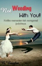 Not Weeding With You!! ( Proses Penerbitan) by NoviViandra