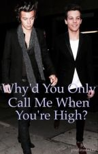 Why'd You Only Call Me When You're High? (Larry)- one shot by paulinadeanz