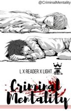 Criminal Mentality || L x Reader x Light by crimsonemesis