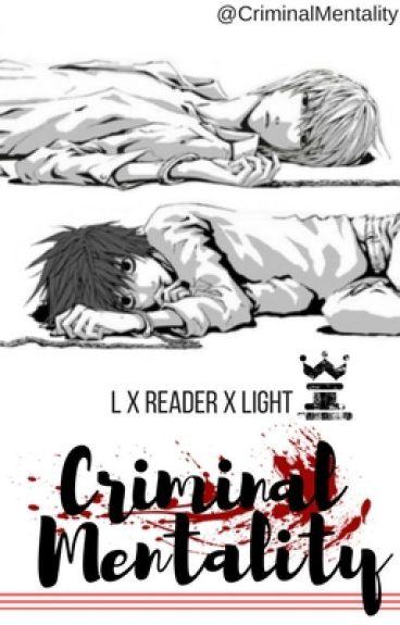 Criminal Mentality : L x Reader x Light (Death Note)