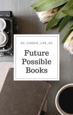 Future Possible Books by xo_cookie_life_xo