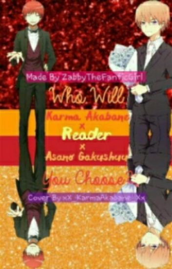 [[HIATUS]] Who Will You Choose? (Asano x Reader x Karma)
