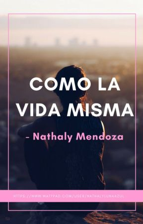 Como la vida misma by Nathalylunaazul