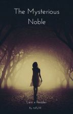 The Mysterious Noble (Levi x Reader) by toffy59