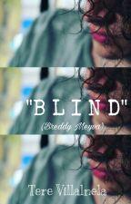 """B L I N D"" Editando (Breddy Meyva- Jalonso Villalnela) by TereVillalnela"