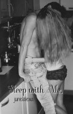 Sleep With Me. by junelalexa