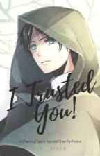 I Trusted You! (Cheating! Levi X Suicidal! Eren) by Ciel_Rider