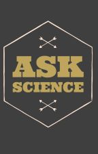 Ask Science by kristellare