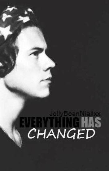 Everything Has Changed (Harry Styles Fanfiction) Book 2 of 2