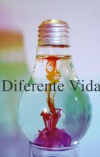 Diferente Vida (Cancelada)  by VeroMooits