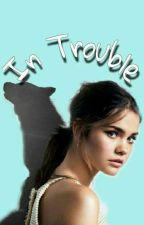 In Trouble [Szünetel] by csakbabyteesen