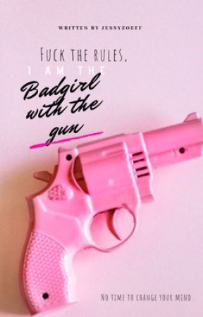 Fuck The Rules, I'm The Badgirl With The Gun (#WATTY'S  2018) by JessyZoeff