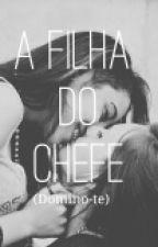 A filha do chefe (Em Revisão) by _Domino-te_