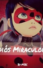 Adiós Miraculous by MeltedButterCup
