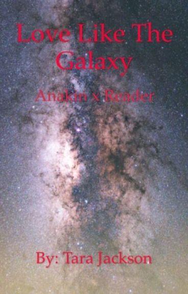 Love Like The Galaxy- Anakin x Reader