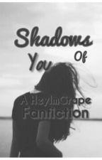★Shadow Of You★ A HeyImGrape Fanfic by SugaryHippo25
