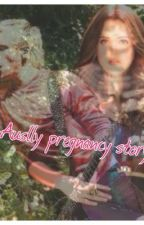 Auslly pregnany story by chloerees13