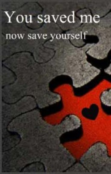 You saved me, now save yourself