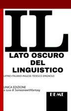Il Lato Oscuro Del Linguistico by someonewithfantasy