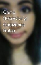 Cómo Sobrevivir a Corazones Rotos by naty_rivero1997