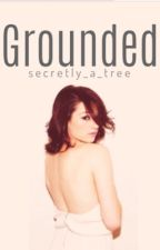 Grounded by Secretly_A_Tree