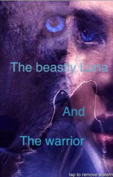 The Beastly Luna and The Warrior #Wattys2016