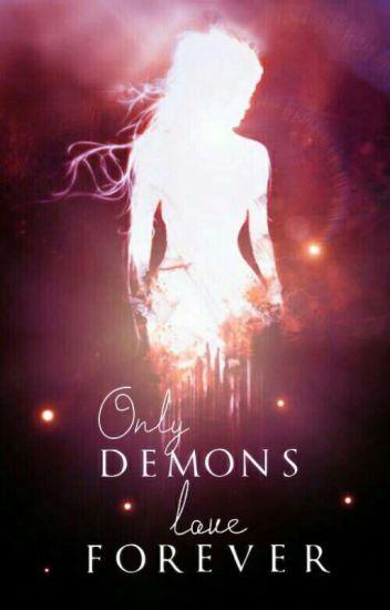 Only demons love forever