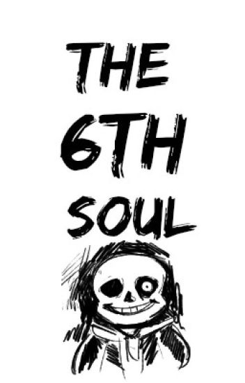 The 6th Soul | Sans x Reader