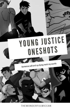 Young Justice one-shots (Young Justice FanFiction) by TheWonderfulWiccan