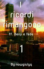 I ricordi rimangono >>Benji e Fede [FINITA] by nowgiulyq