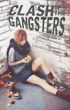Clash of the Gangsters (EDITING) by mysteriousghoul12