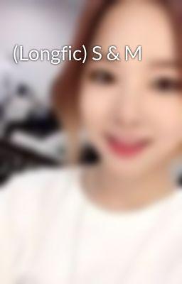 (Longfic) S & M
