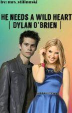 He Needs A Wild Heart |Dylan O'Brien| by mrs_stilinnski