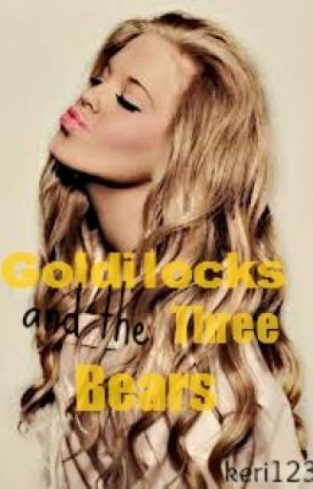 Goldilocks and the Three Bears ~ A Twisted Tale ~