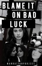 Blame It On Bad Luck (Camren) by manhattanProject