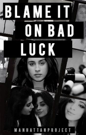 Blame It On Bad Luck (Camren)