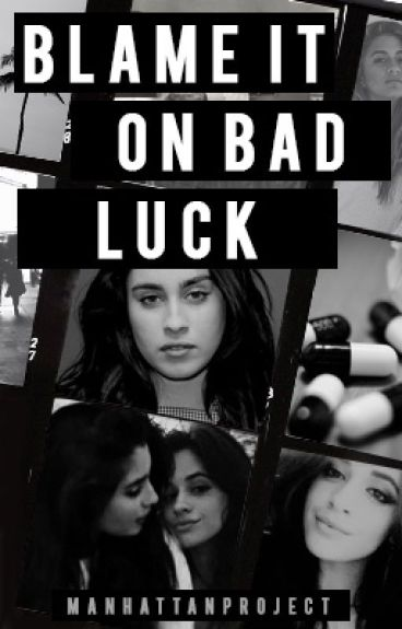 Blame It On Bad Luck (Camren)