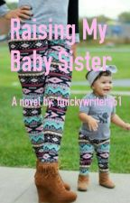Raising My Baby Sister by finickywriter451