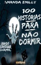 100 Histórias Para NÃO Dormir by AmandaEmilly16