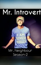 Mr. Introvert (Mr. Neighbour Season-2) #WZ2016 by _Cakenut_