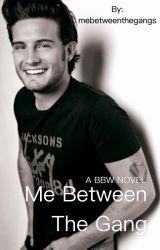 Me Between The Gang by mebetweenthegangs