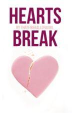 Hearts Break by ThatFireBallOfAGirl