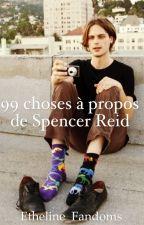 99 choses à propos de Spencer Reid by Glaeweth