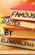 Famous Quotes by elenahale433